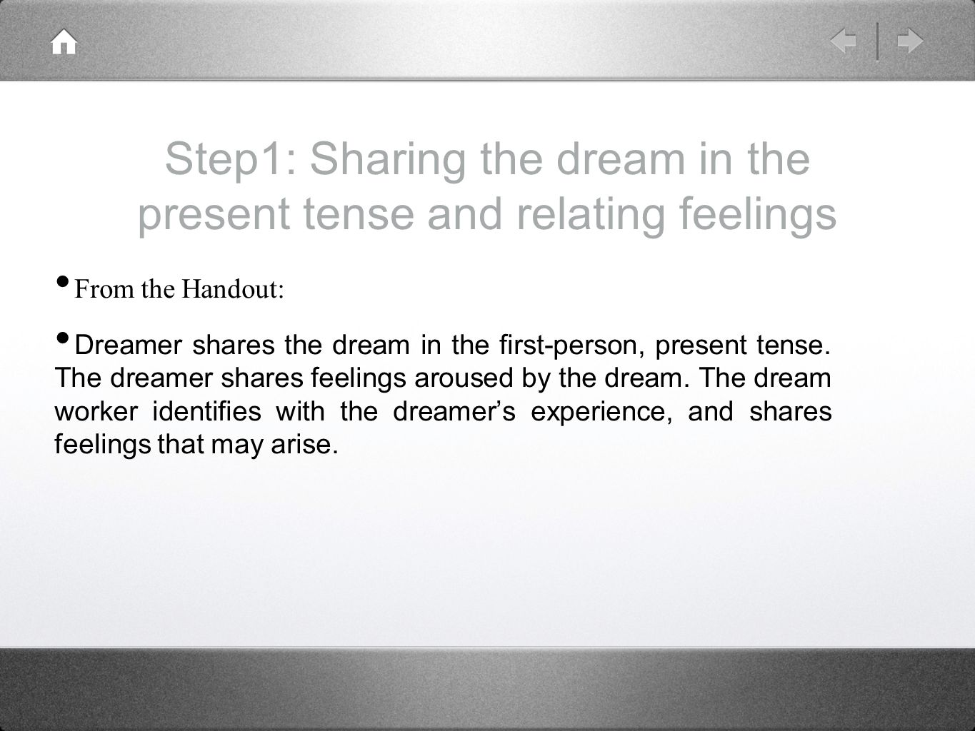 Step1: Sharing the dream in the present tense and relating feelings From the Handout: Dreamer shares the dream in the first-person, present tense.