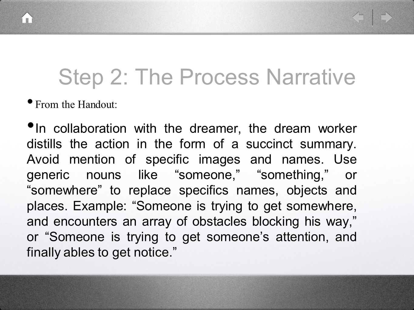 Step 2: The Process Narrative From the Handout: In collaboration with the dreamer, the dream worker distills the action in the form of a succinct summary.