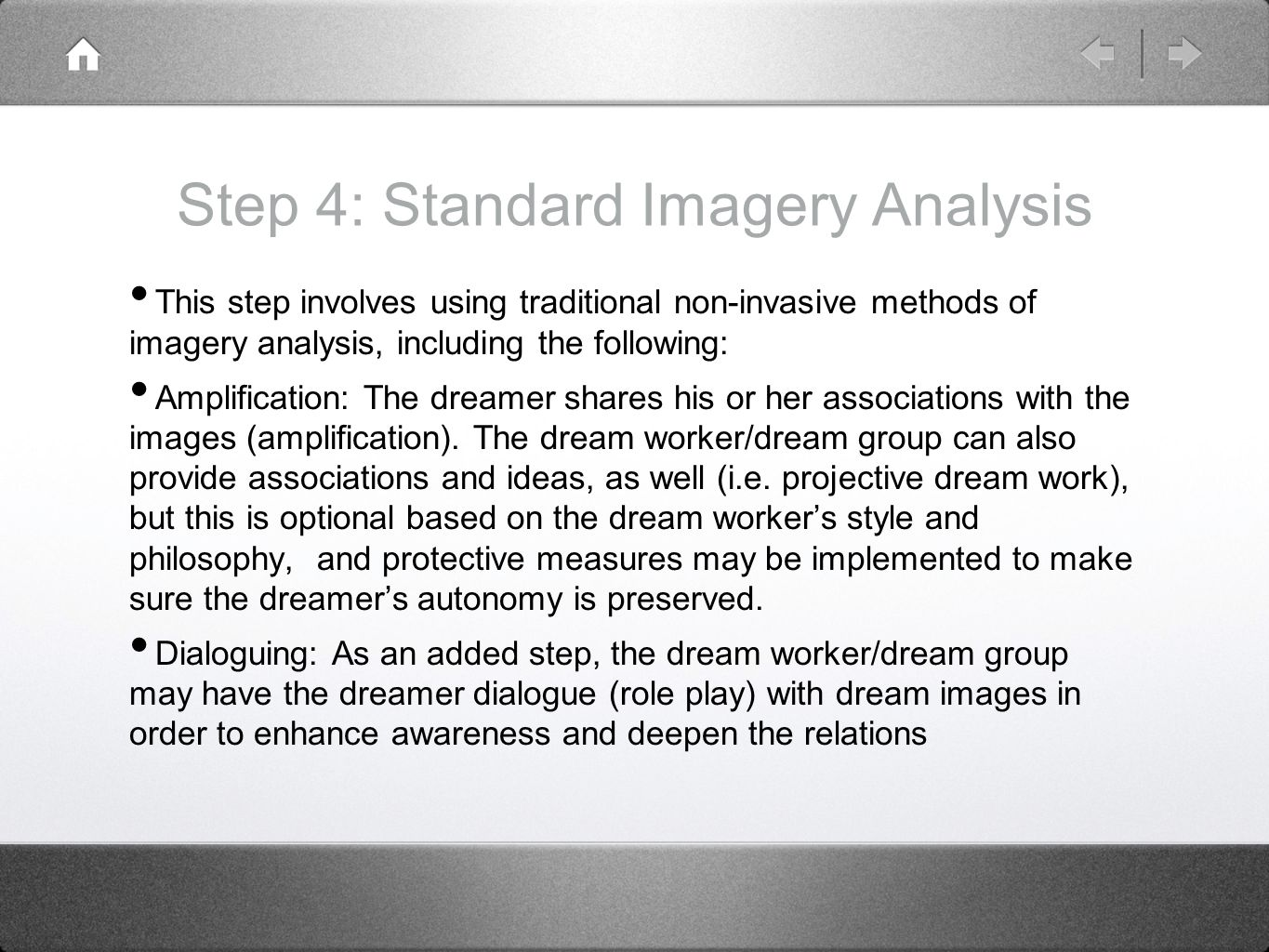 Step 4: Standard Imagery Analysis This step involves using traditional non-invasive methods of imagery analysis, including the following: Amplification: The dreamer shares his or her associations with the images (amplification).