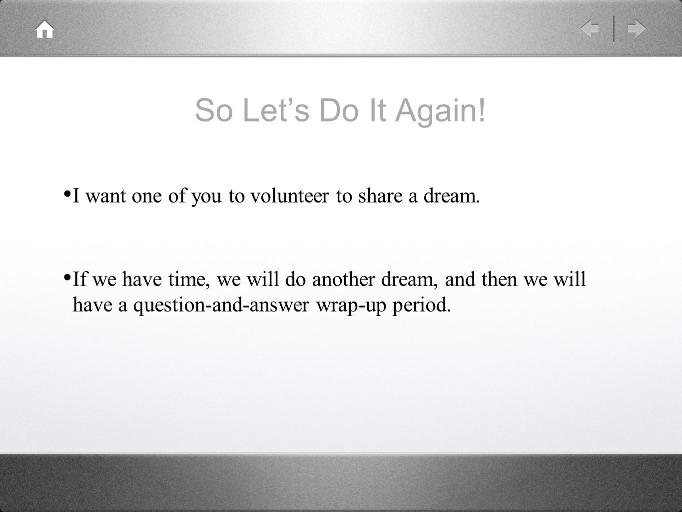 So Let's Do It Again. I want one of you to volunteer to share a dream.