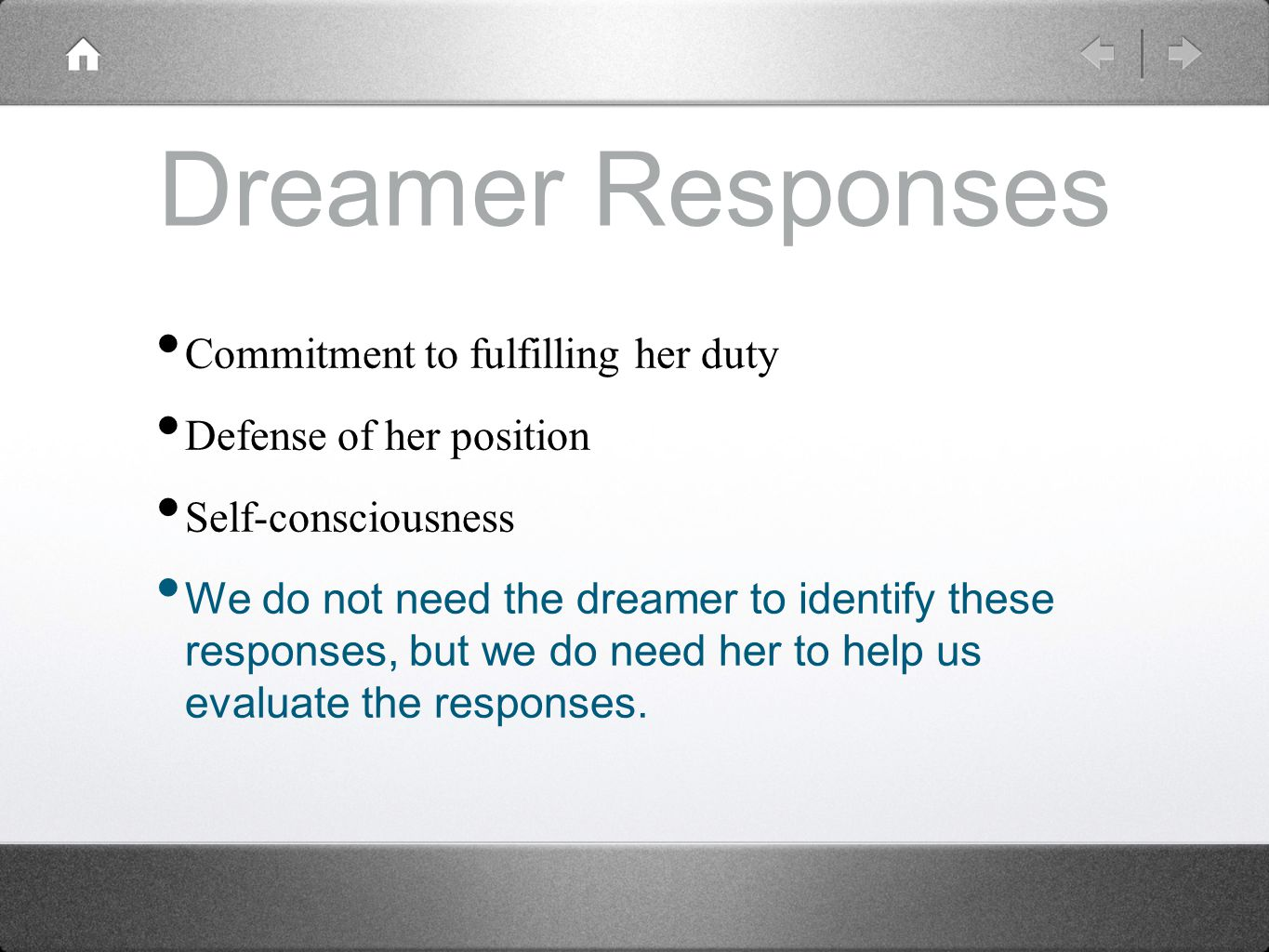 Dreamer Responses Commitment to fulfilling her duty Defense of her position Self-consciousness We do not need the dreamer to identify these responses, but we do need her to help us evaluate the responses.