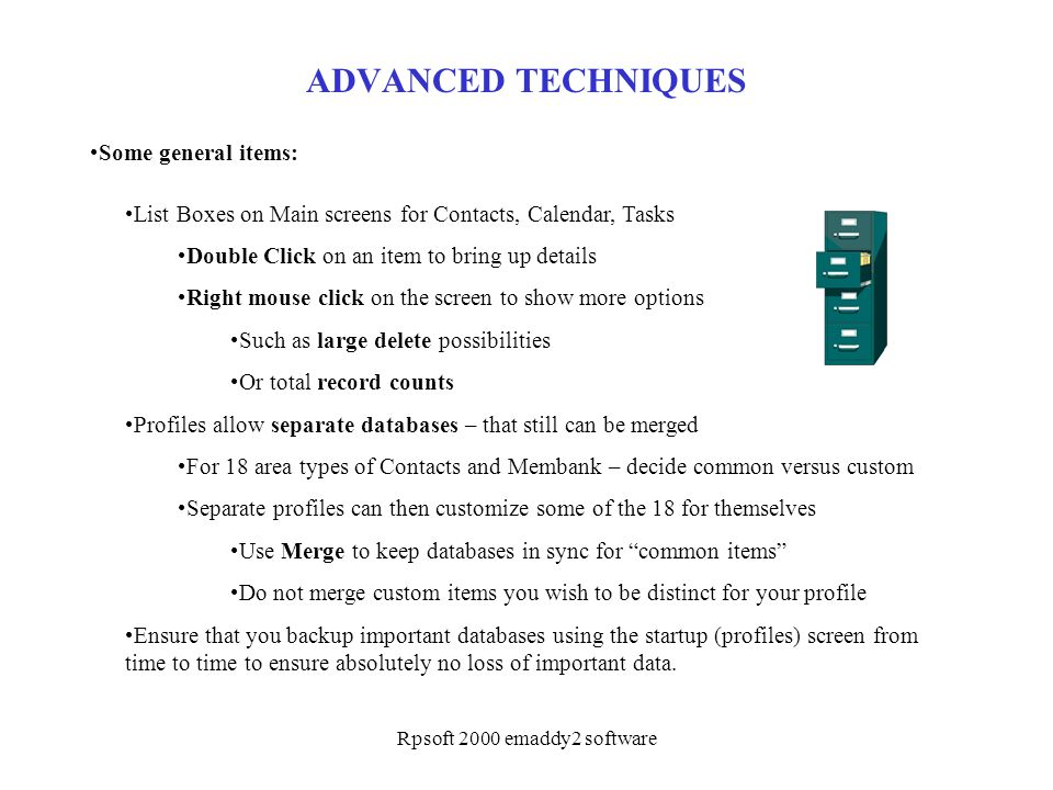 Rpsoft 2000 emaddy2 software ADVANCED TECHNIQUES Some general items: List Boxes on Main screens for Contacts, Calendar, Tasks Double Click on an item