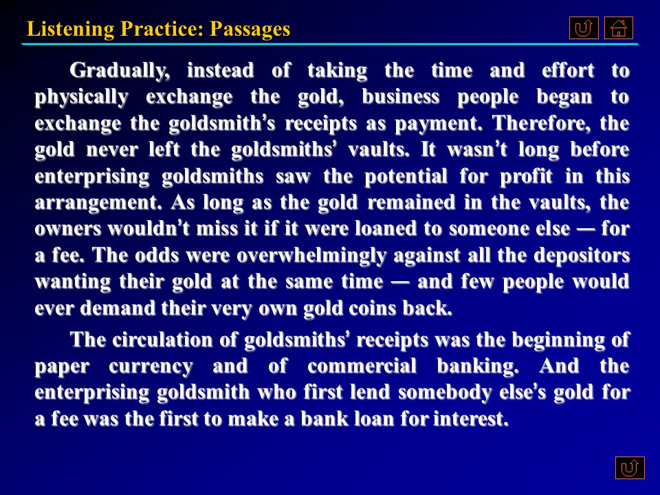 Listening Practice: Passages Script 6.Why did businesspeople begin to exchange the goldsmith's receipts instead of exchanging the gold.