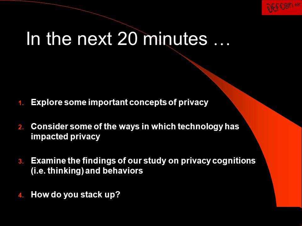 In the next 20 minutes … 1. Explore some important concepts of privacy 2.
