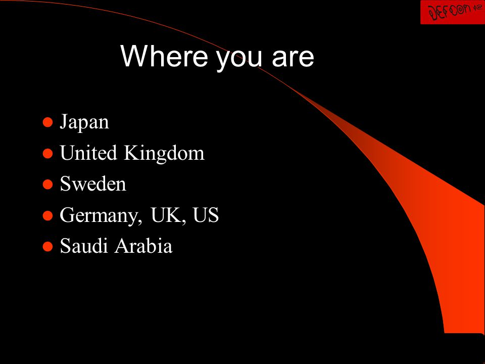 Where you are Japan United Kingdom Sweden Germany, UK, US Saudi Arabia
