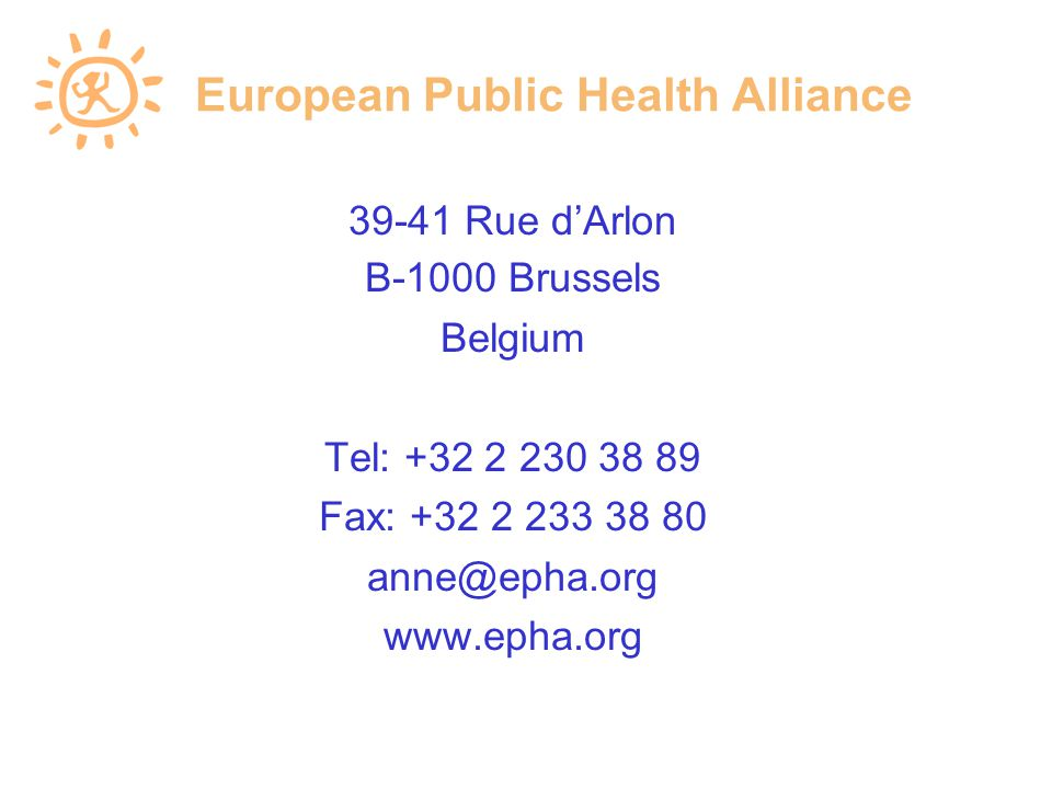 European Public Health Alliance 39-41 Rue d'Arlon B-1000 Brussels Belgium Tel: +32 2 230 38 89 Fax: +32 2 233 38 80 anne@epha.org www.epha.org