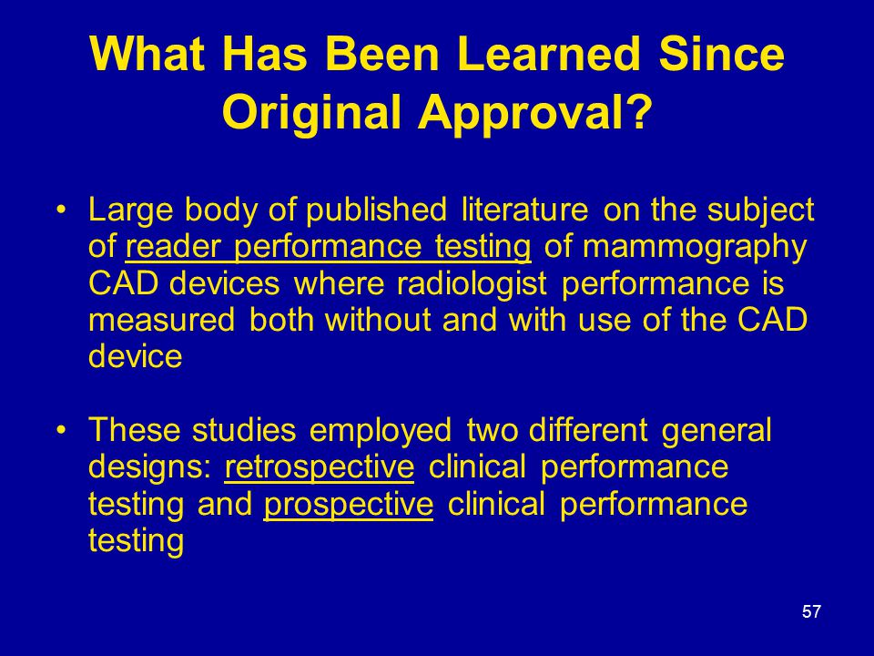 57 What Has Been Learned Since Original Approval.