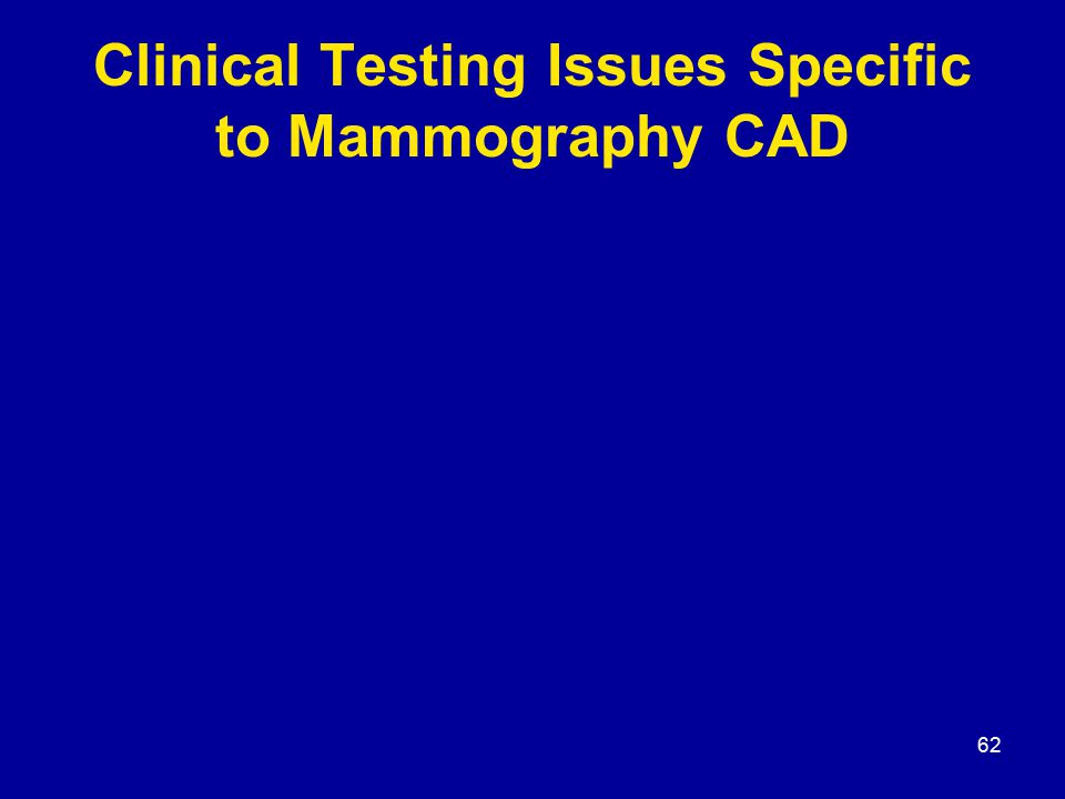 62 Clinical Testing Issues Specific to Mammography CAD