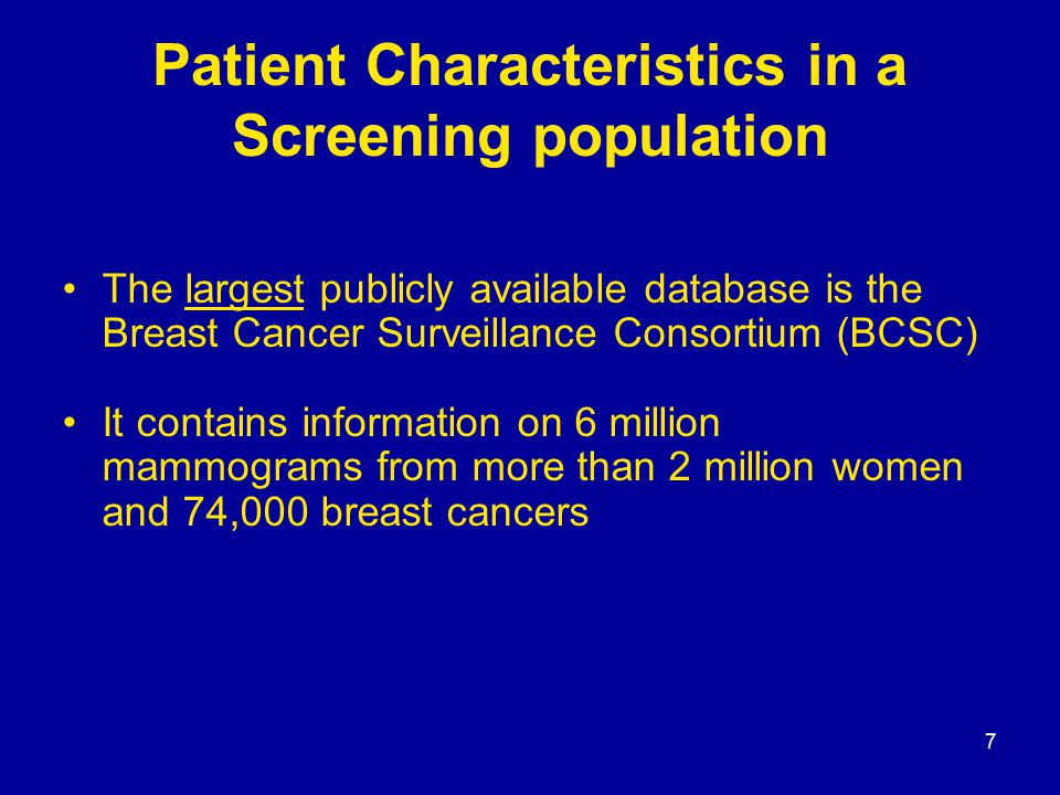7 Patient Characteristics in a Screening population The largest publicly available database is the Breast Cancer Surveillance Consortium (BCSC) It con