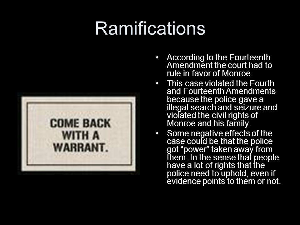 Ramifications According to the Fourteenth Amendment the court had to rule in favor of Monroe.