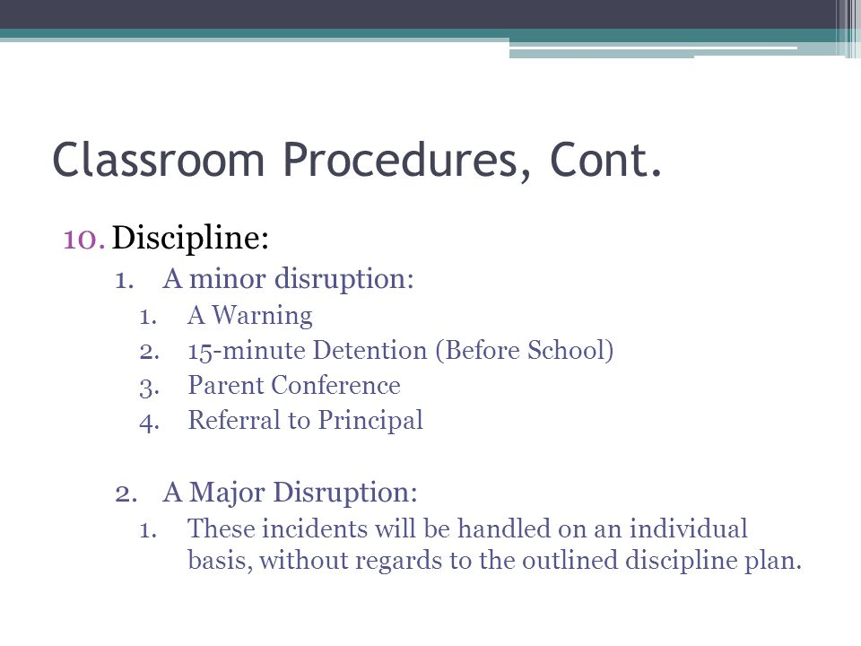 Classroom Procedures, Cont. 10.Discipline: 1.A minor disruption: 1.A Warning 2.15-minute Detention (Before School) 3.Parent Conference 4.Referral to P