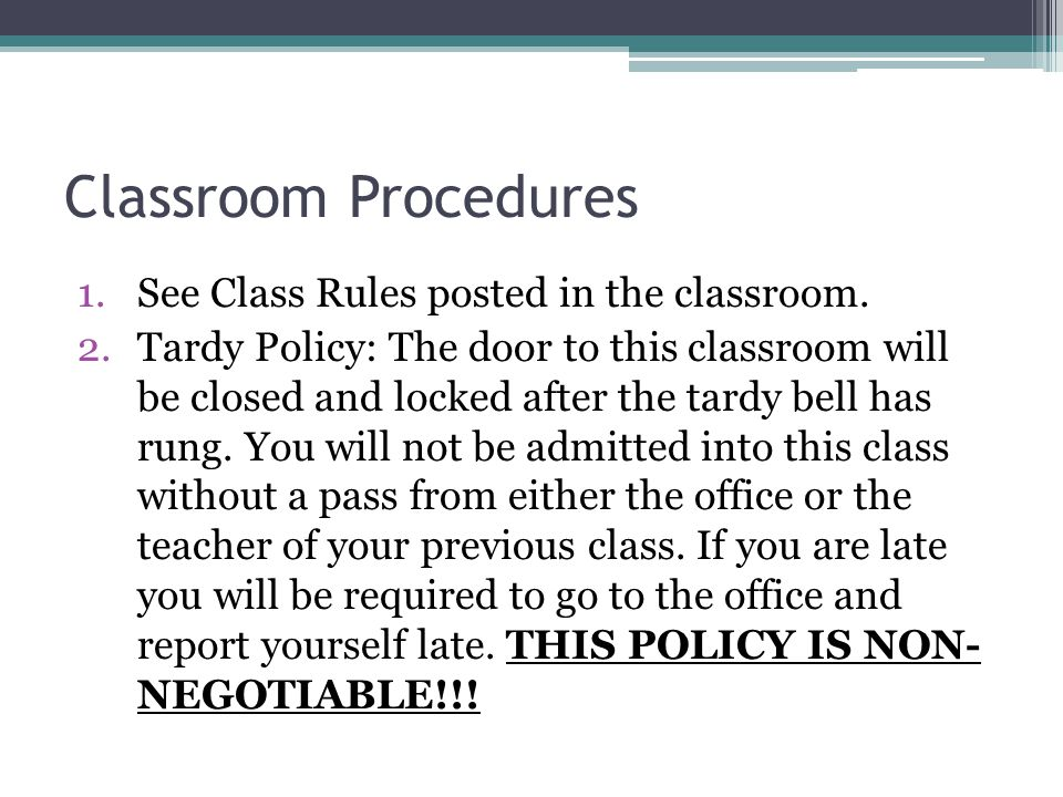 Classroom Procedures 1.See Class Rules posted in the classroom. 2.Tardy Policy: The door to this classroom will be closed and locked after the tardy b