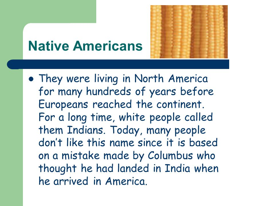 Native Americans They were living in North America for many hundreds of years before Europeans reached the continent.