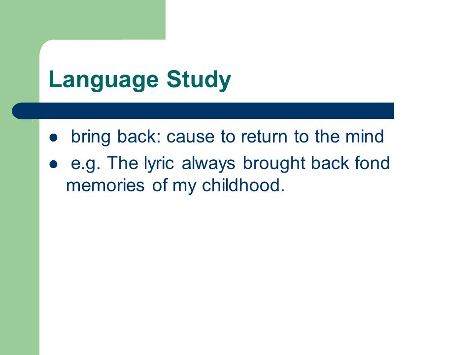Language Study bring back: cause to return to the mind e.g.