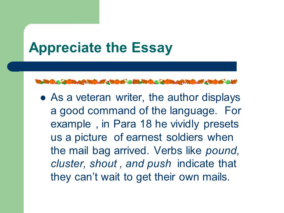 Appreciate the Essay As a veteran writer, the author displays a good command of the language.