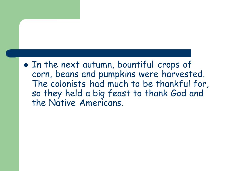 In the next autumn, bountiful crops of corn, beans and pumpkins were harvested.