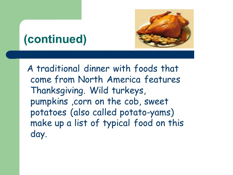 (continued) A traditional dinner with foods that come from North America features Thanksgiving.