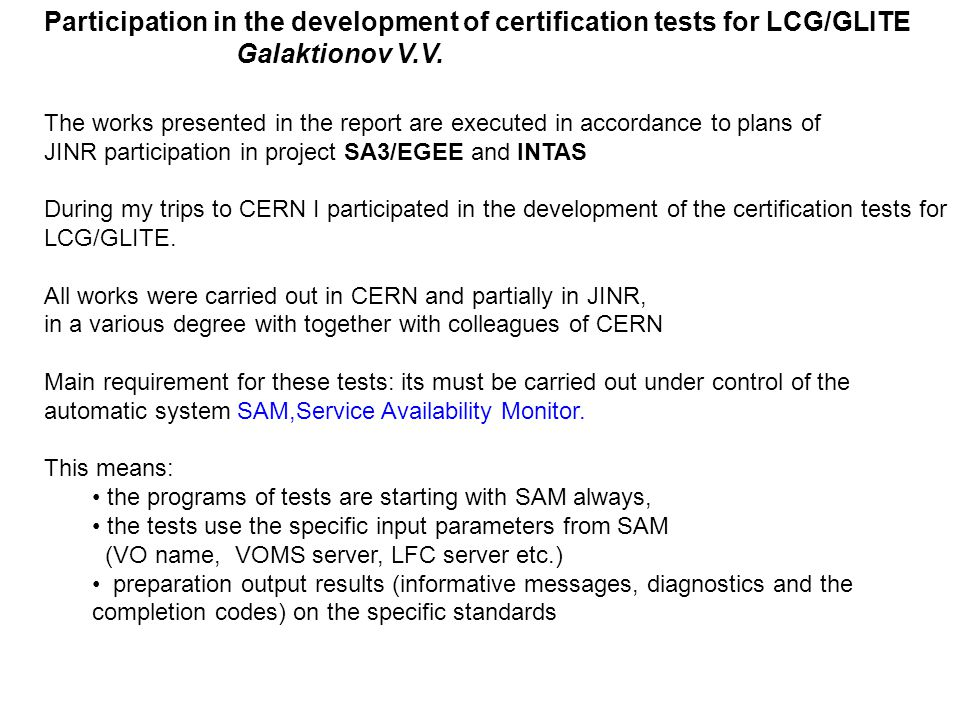 Participation in the development of certification tests for LCG/GLITE Galaktionov V.V. The works presented in the report are executed in accordance to