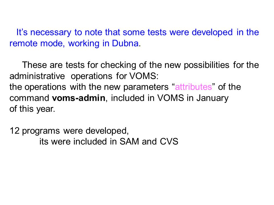 It's necessary to note that some tests were developed in the remote mode, working in Dubna. These are tests for checking of the new possibilities for