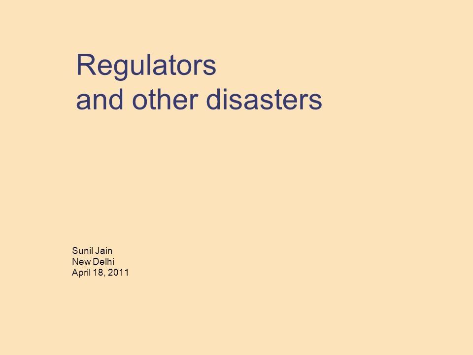 Regulators and other disasters Sunil Jain New Delhi April 18, 2011