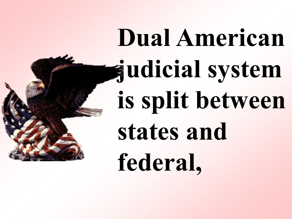 Dual American judicial system is split between states and federal,