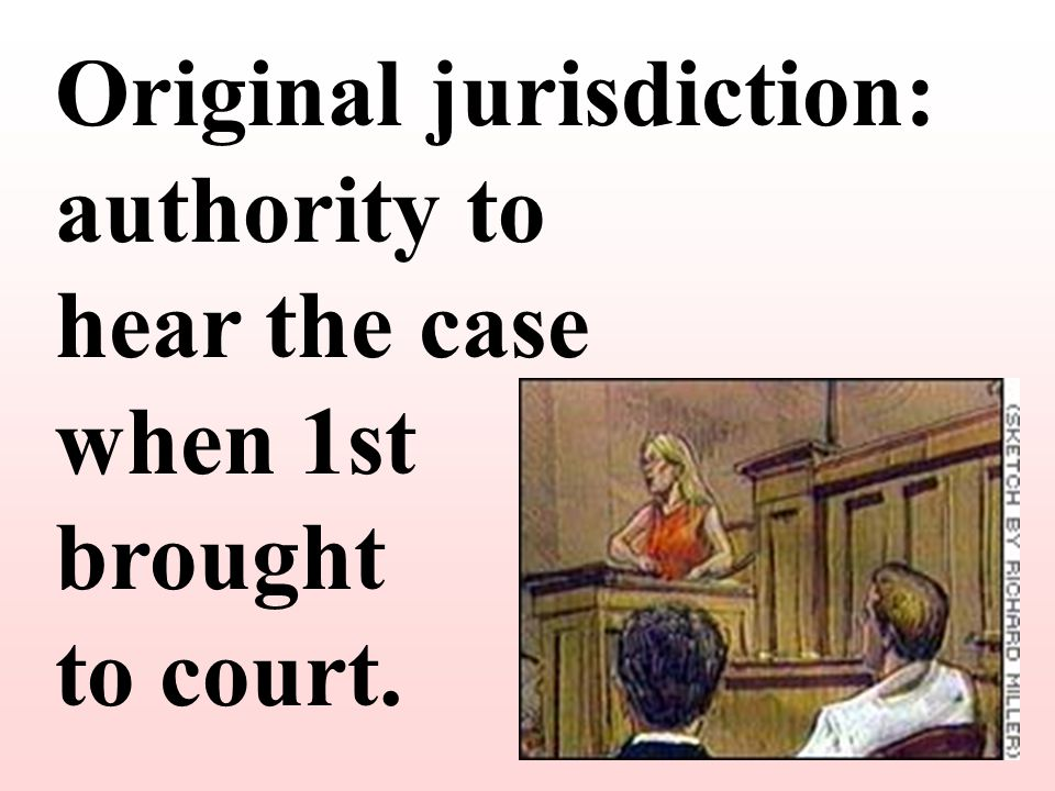 Original jurisdiction: authority to hear the case when 1st brought to court.