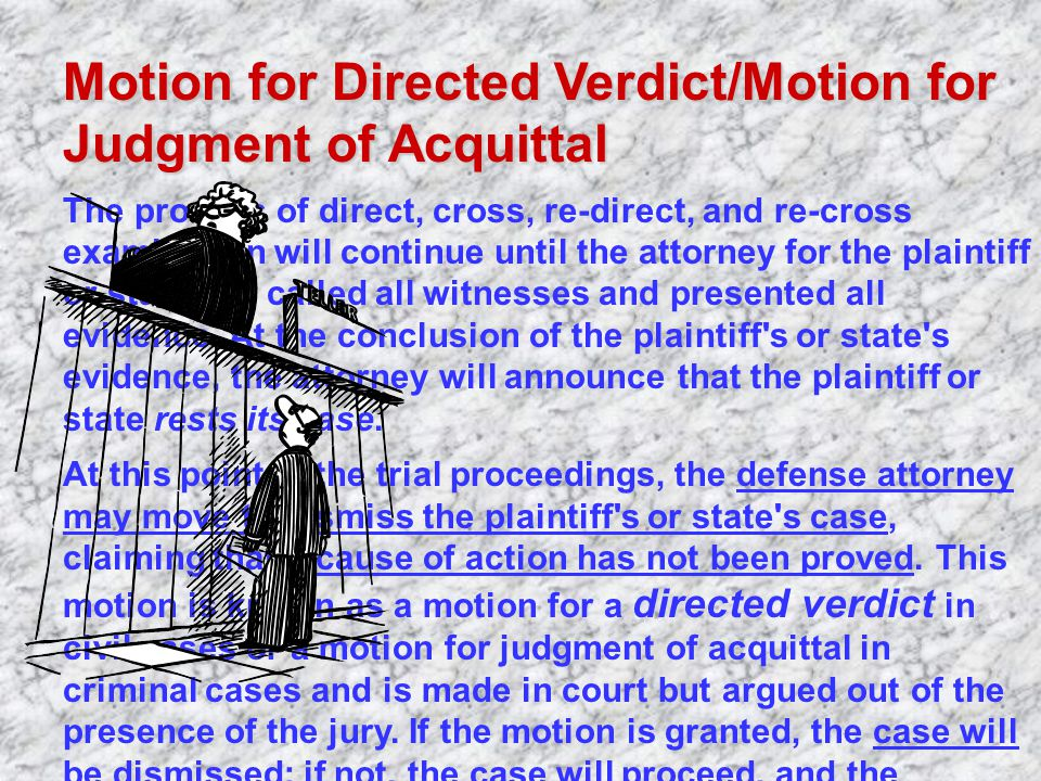 Re-direct Examination After the opposing attorney completes cross-examination, the attorney calling the witness may ask questions on re- direct examin