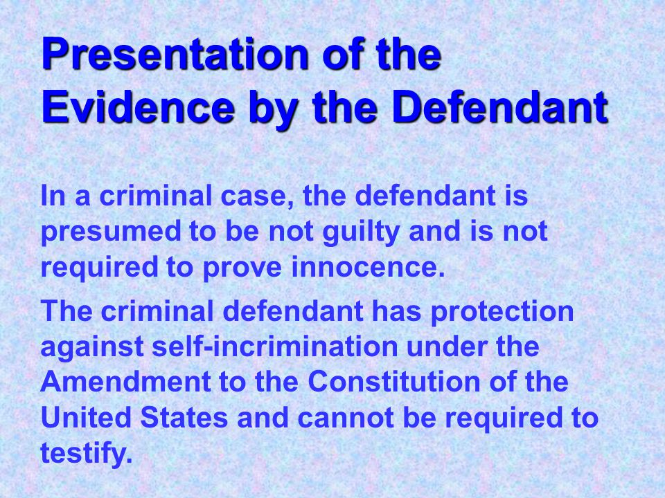 Presentation of the Evidence by the Defendant If the defense chooses to present evidence, the defense attorney will do so in the same manner as the pl