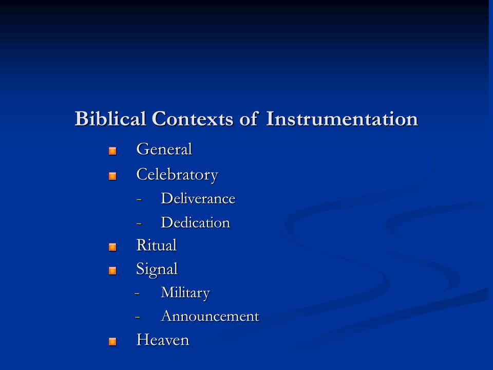 Biblical Contexts of Instrumentation GeneralCelebratory - Deliverance - Dedication RitualSignal - Military - Announcement Heaven