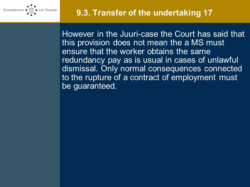 However in the Juuri-case the Court has said that this provision does not mean the a MS must ensure that the worker obtains the same redundancy pay as is usual in cases of unlawful dismissal.