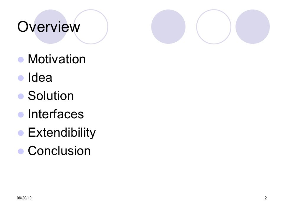 08/20/102 Overview Motivation Idea Solution Interfaces Extendibility Conclusion
