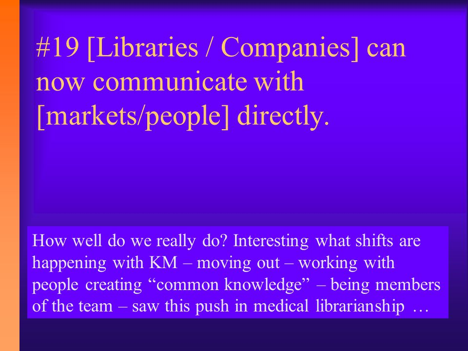 #19 [Libraries / Companies] can now communicate with [markets/people] directly.
