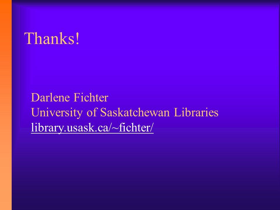 Darlene Fichter University of Saskatchewan Libraries library.usask.ca/~fichter/ library.usask.ca/~fichter/ Thanks!