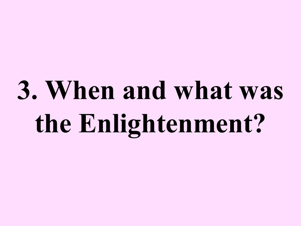 3. When and what was the Enlightenment?