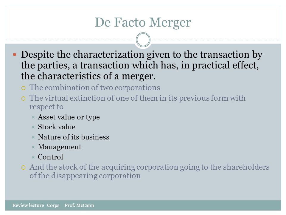 De Facto Merger Review lecture Corps Prof. McCann Despite the characterization given to the transaction by the parties, a transaction which has, in pr