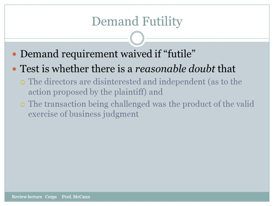 "Demand Futility Review lecture Corps Prof. McCann Demand requirement waived if ""futile"" Test is whether there is a reasonable doubt that  The directo"