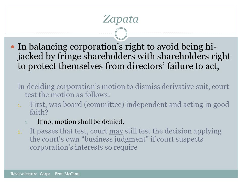Zapata Review lecture Corps Prof. McCann In balancing corporation's right to avoid being hi- jacked by fringe shareholders with shareholders right to