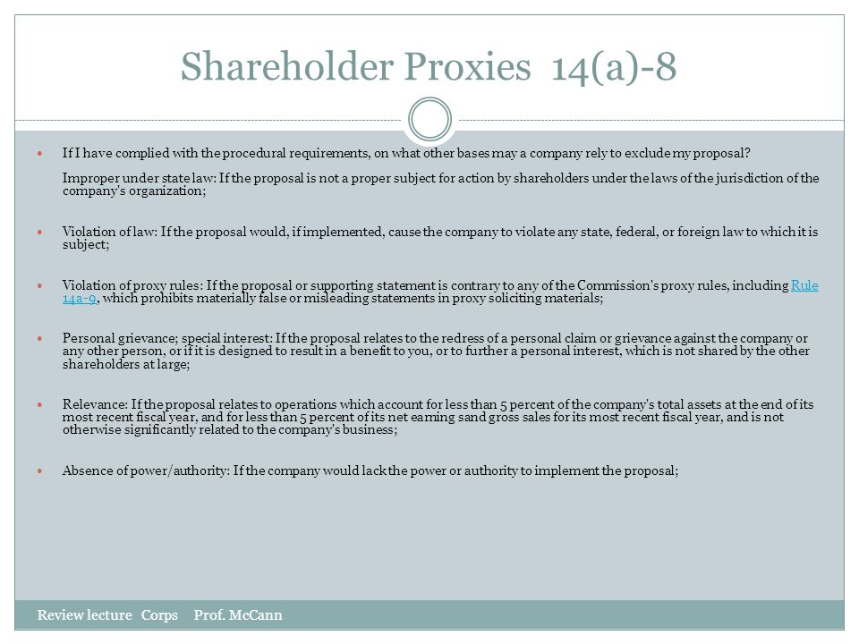 Shareholder Proxies 14(a)-8 Review lecture Corps Prof. McCann If I have complied with the procedural requirements, on what other bases may a company r