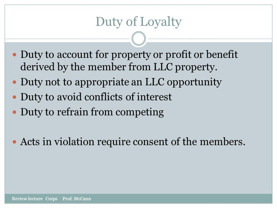 Duty of Loyalty Duty to account for property or profit or benefit derived by the member from LLC property. Duty not to appropriate an LLC opportunity