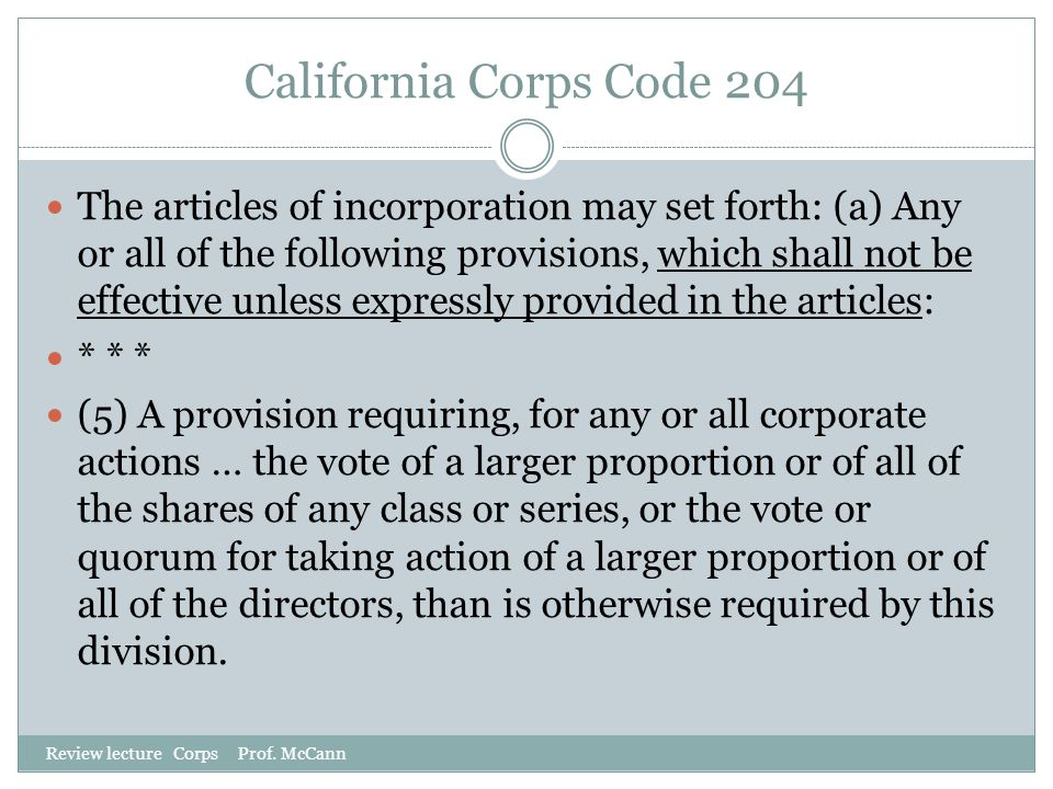 California Corps Code 204 Review lecture Corps Prof. McCann The articles of incorporation may set forth: (a) Any or all of the following provisions, w