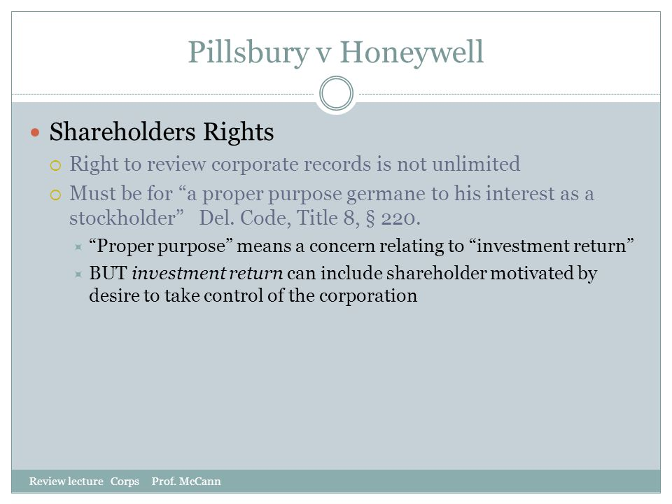 "Pillsbury v Honeywell Review lecture Corps Prof. McCann Shareholders Rights  Right to review corporate records is not unlimited  Must be for ""a prop"