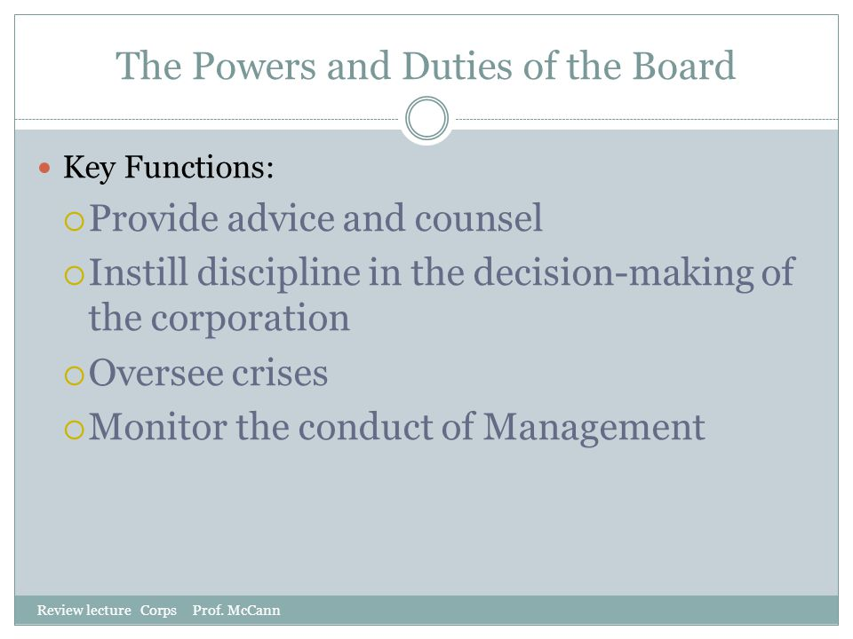 The Powers and Duties of the Board Review lecture Corps Prof. McCann Key Functions:  Provide advice and counsel  Instill discipline in the decision-