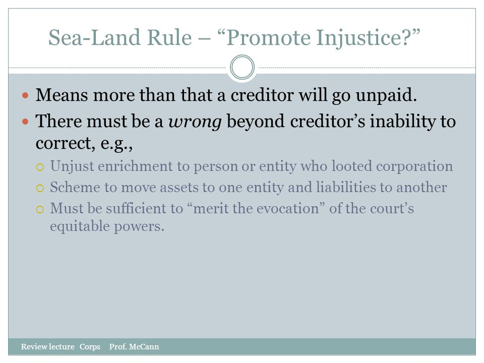 "Sea-Land Rule – ""Promote Injustice?"" Review lecture Corps Prof. McCann Means more than that a creditor will go unpaid. There must be a wrong beyond cr"