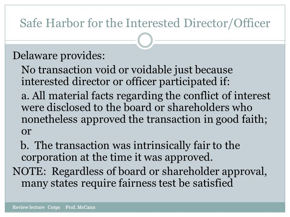 Safe Harbor for the Interested Director/Officer Review lecture Corps Prof. McCann Delaware provides: No transaction void or voidable just because inte