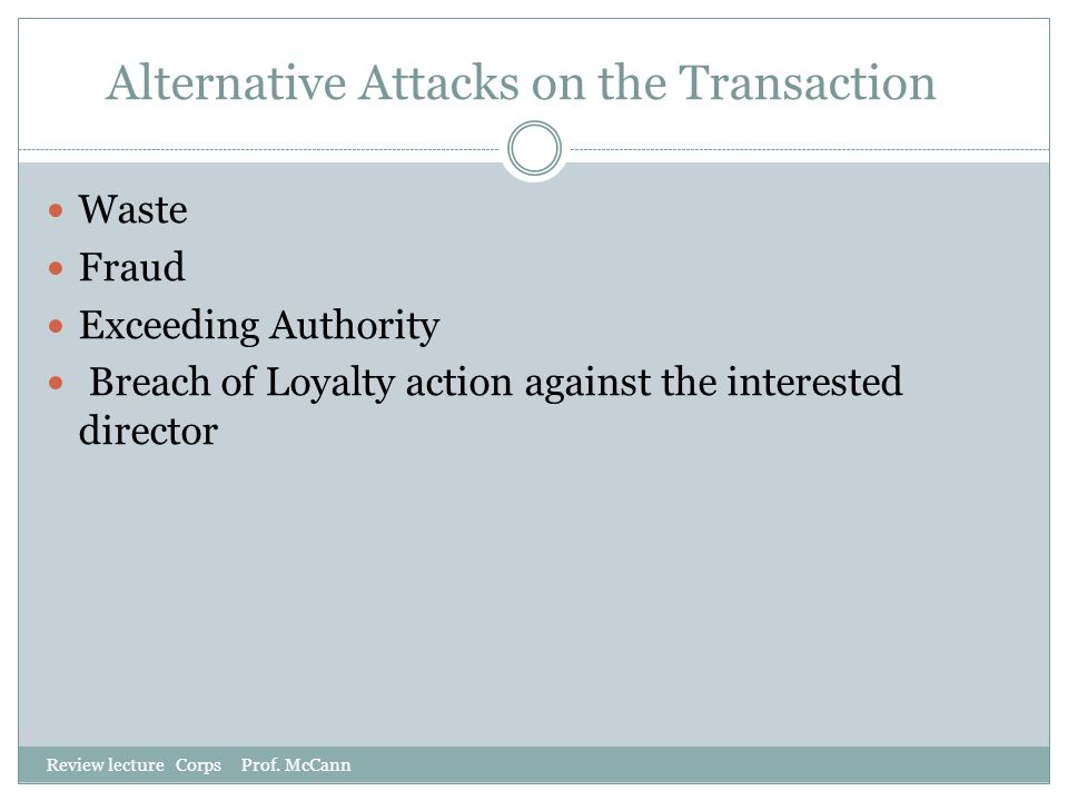 Alternative Attacks on the Transaction Review lecture Corps Prof. McCann Waste Fraud Exceeding Authority Breach of Loyalty action against the interest