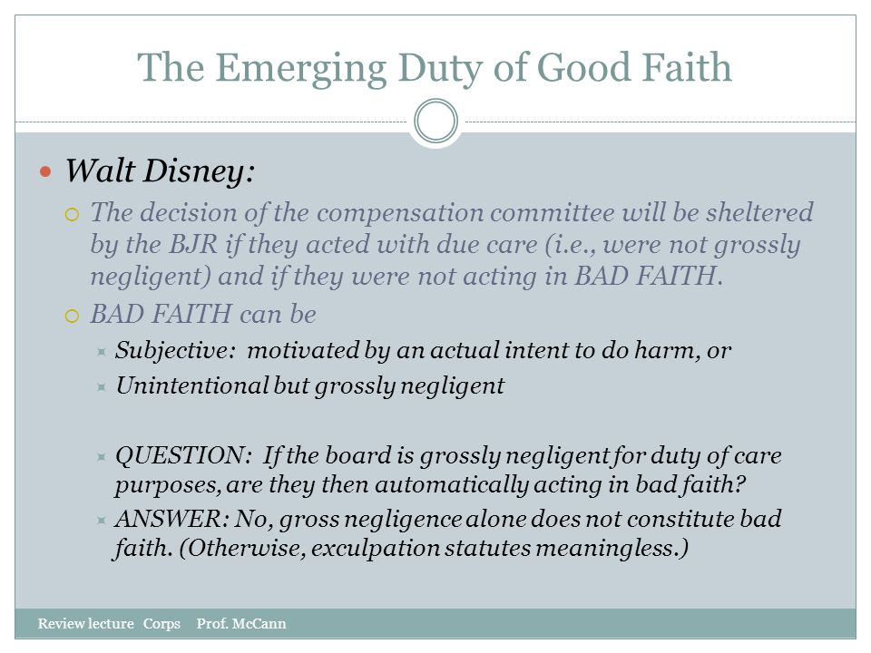 The Emerging Duty of Good Faith Review lecture Corps Prof. McCann Walt Disney:  The decision of the compensation committee will be sheltered by the B
