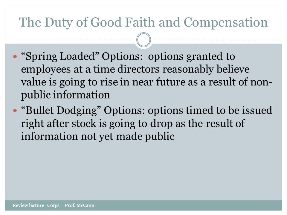 "The Duty of Good Faith and Compensation Review lecture Corps Prof. McCann ""Spring Loaded"" Options: options granted to employees at a time directors re"