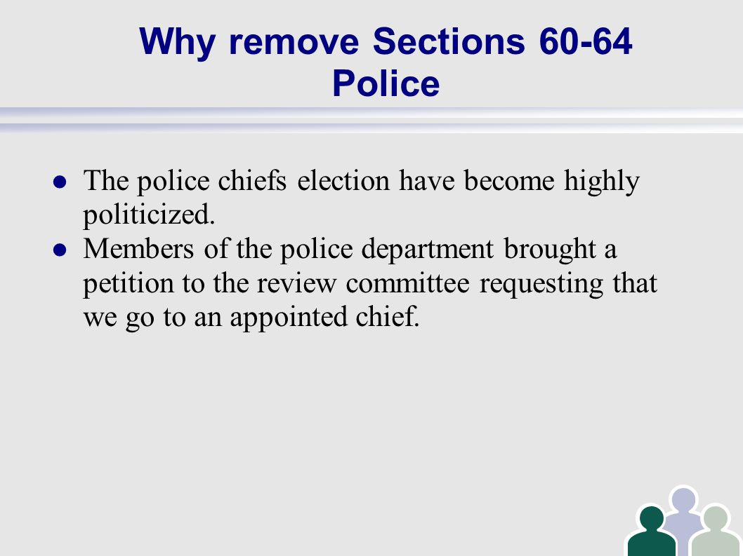 Why remove Sections 60-64 Police The police chiefs election have become highly politicized.