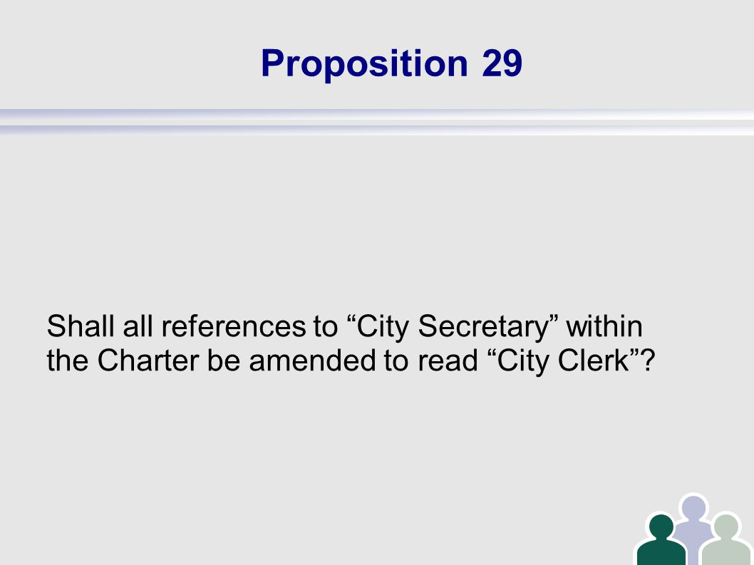 Proposition 29 Shall all references to City Secretary within the Charter be amended to read City Clerk