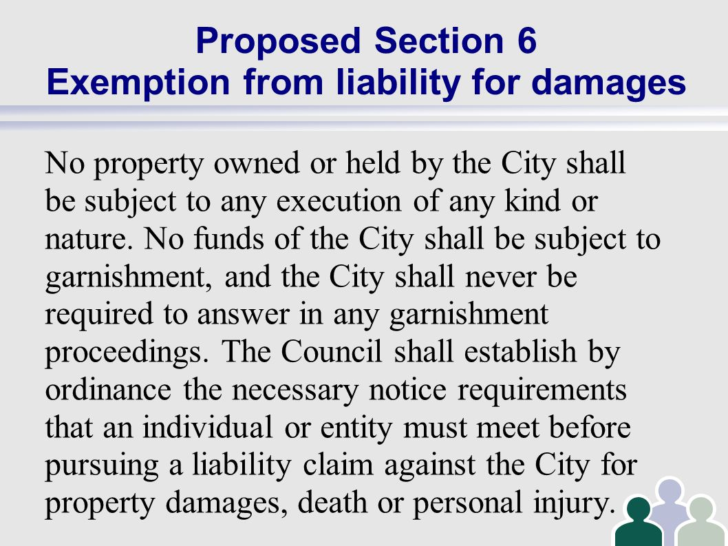 Proposed Section 6 Exemption from liability for damages No property owned or held by the City shall be subject to any execution of any kind or nature.